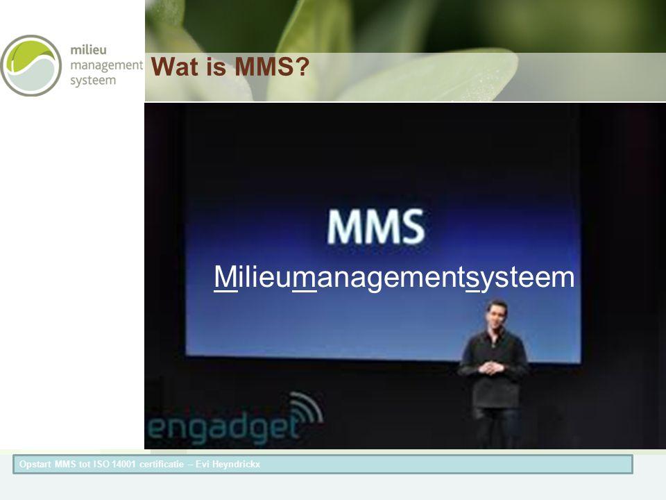 Herneming van de titel van de presentatieAuteur van de presentatie Wat is MMS? Opstart MMS tot ISO 14001 certificatie – Evi Heyndrickx Milieumanagemen