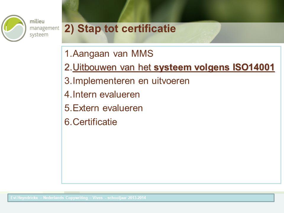 Herneming van de titel van de presentatieAuteur van de presentatie 2) Stap tot certificatie 1.Aangaan van MMS 2.Uitbouwen van het systeem volgens ISO1