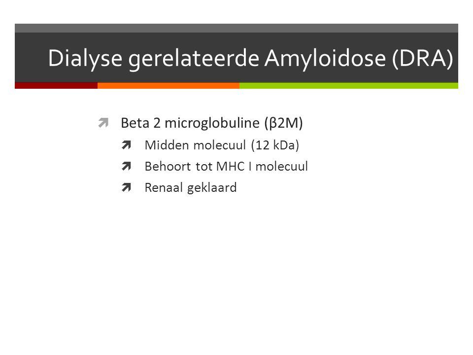 Dialyse gerelateerde Amyloidose (DRA)  Beta 2 microglobuline (β2M)  Midden molecuul (12 kDa)  Behoort tot MHC I molecuul  Renaal geklaard