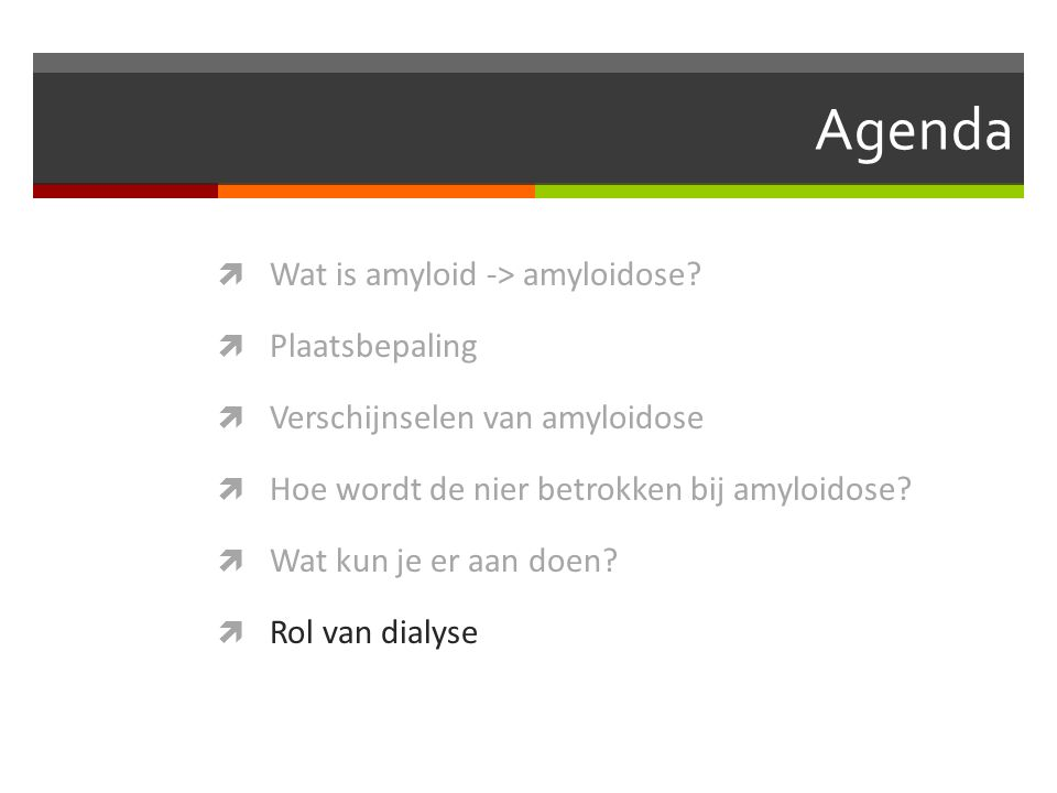 Agenda  Wat is amyloid -> amyloidose.