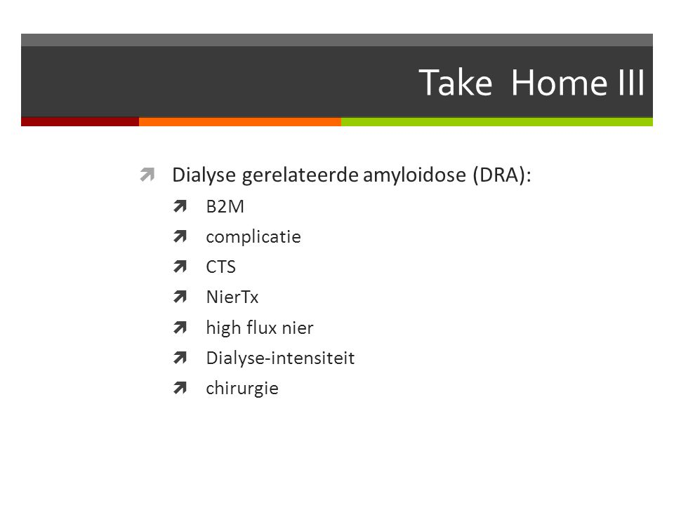  Dialyse gerelateerde amyloidose (DRA):  B2M  complicatie  CTS  NierTx  high flux nier  Dialyse-intensiteit  chirurgie Take Home III