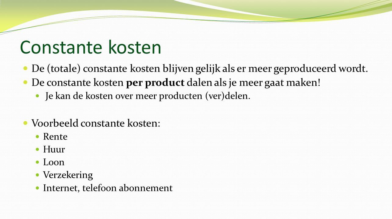 Constante kosten De (totale) constante kosten blijven gelijk als er meer geproduceerd wordt.