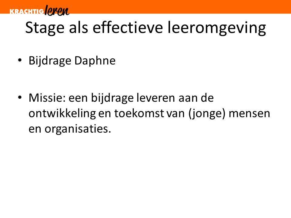 Stage als effectieve leeromgeving Bijdrage Daphne Missie: een bijdrage leveren aan de ontwikkeling en toekomst van (jonge) mensen en organisaties.