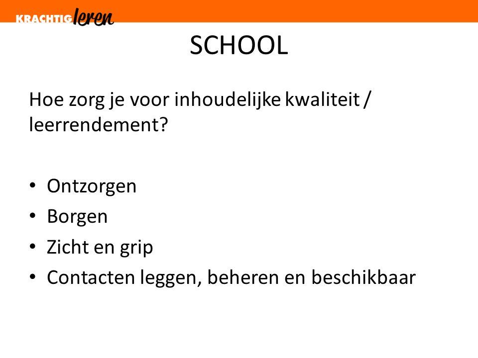 SCHOOL Hoe zorg je voor inhoudelijke kwaliteit / leerrendement.
