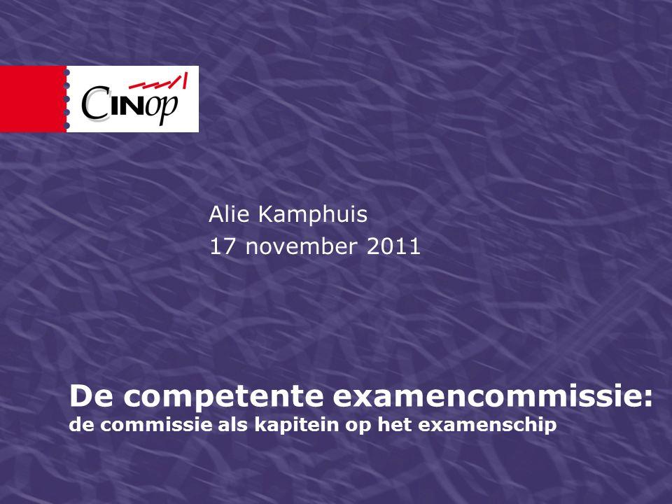 De competente examencommissie: de commissie als kapitein op het examenschip Alie Kamphuis 17 november 2011