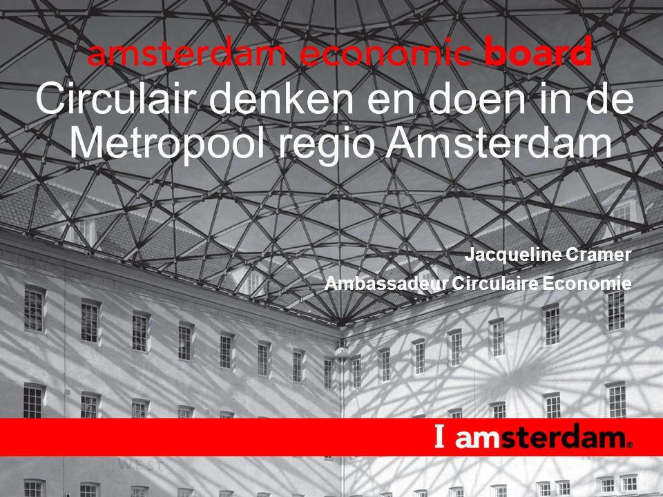 Circulair denken en doen in de Metropool regio Amsterdam Jacqueline Cramer Ambassadeur Circulaire Economie