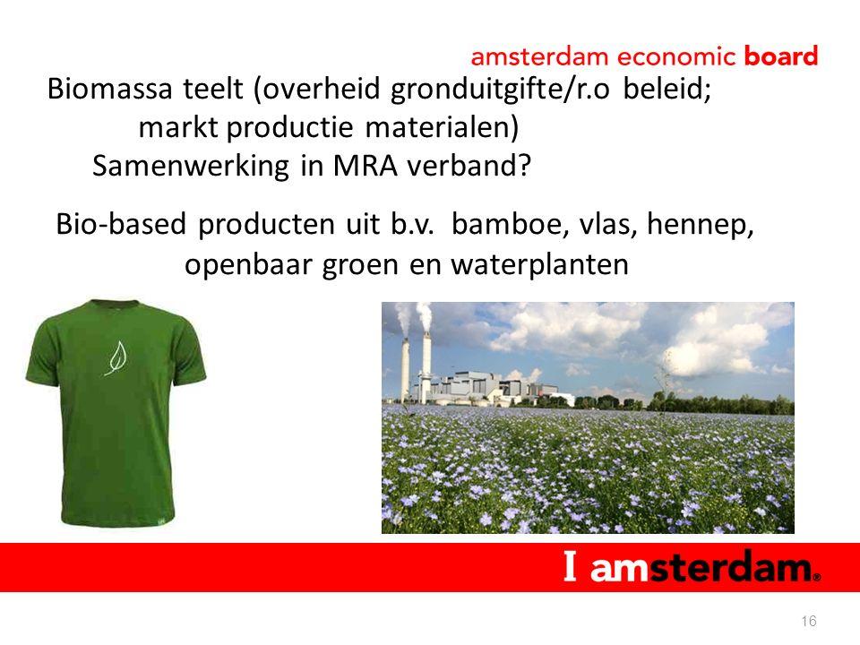 Biomassa teelt (overheid gronduitgifte/r.o beleid; markt productie materialen) Samenwerking in MRA verband.