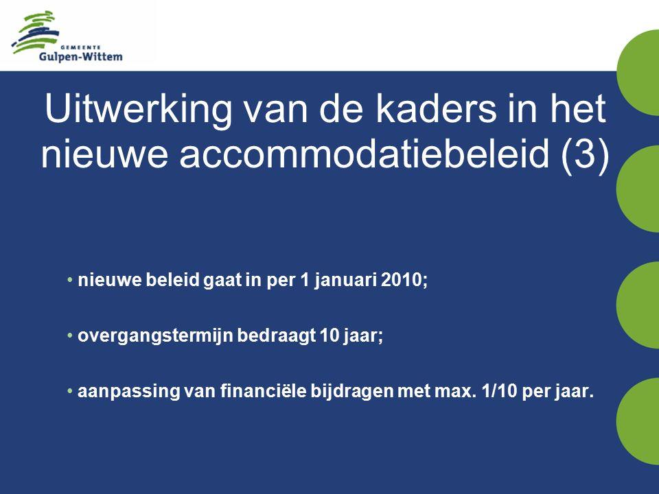 Uitwerking van de kaders in het nieuwe accommodatiebeleid (3) nieuwe beleid gaat in per 1 januari 2010; overgangstermijn bedraagt 10 jaar; aanpassing van financiële bijdragen met max.