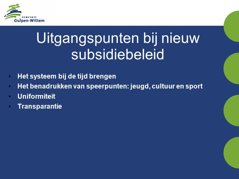 Uitgangspunten bij nieuw subsidiebeleid Het systeem bij de tijd brengen Het benadrukken van speerpunten: jeugd, cultuur en sport Uniformiteit Transparantie