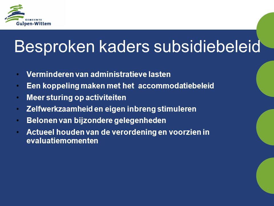 Besproken kaders subsidiebeleid Verminderen van administratieve lasten Een koppeling maken met het accommodatiebeleid Meer sturing op activiteiten Zelfwerkzaamheid en eigen inbreng stimuleren Belonen van bijzondere gelegenheden Actueel houden van de verordening en voorzien in evaluatiemomenten