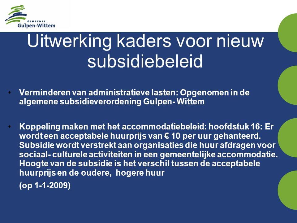 Verminderen van administratieve lasten: Opgenomen in de algemene subsidieverordening Gulpen- Wittem Koppeling maken met het accommodatiebeleid: hoofdstuk 16: Er wordt een acceptabele huurprijs van € 10 per uur gehanteerd.