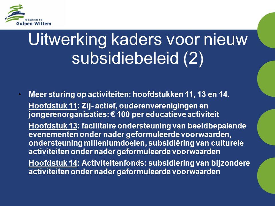 Uitwerking kaders voor nieuw subsidiebeleid (2) Meer sturing op activiteiten: hoofdstukken 11, 13 en 14.