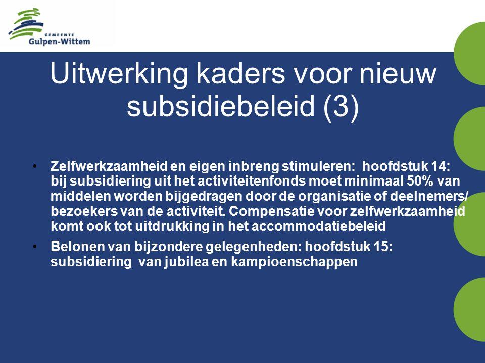 Uitwerking kaders voor nieuw subsidiebeleid (3) Zelfwerkzaamheid en eigen inbreng stimuleren: hoofdstuk 14: bij subsidiering uit het activiteitenfonds moet minimaal 50% van middelen worden bijgedragen door de organisatie of deelnemers/ bezoekers van de activiteit.