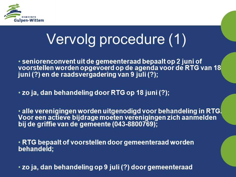 Vervolg procedure (1) seniorenconvent uit de gemeenteraad bepaalt op 2 juni of voorstellen worden opgevoerd op de agenda voor de RTG van 18 juni (?) en de raadsvergadering van 9 juli (?); zo ja, dan behandeling door RTG op 18 juni (?); alle verenigingen worden uitgenodigd voor behandeling in RTG.