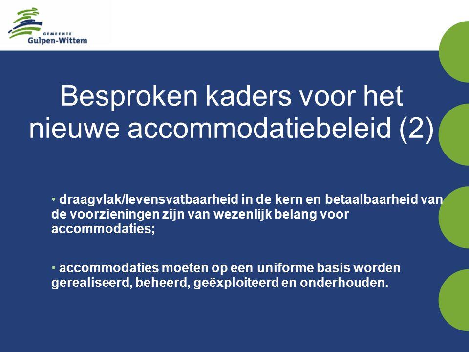 Besproken kaders voor het nieuwe accommodatiebeleid (2) draagvlak/levensvatbaarheid in de kern en betaalbaarheid van de voorzieningen zijn van wezenlijk belang voor accommodaties; accommodaties moeten op een uniforme basis worden gerealiseerd, beheerd, geëxploiteerd en onderhouden.