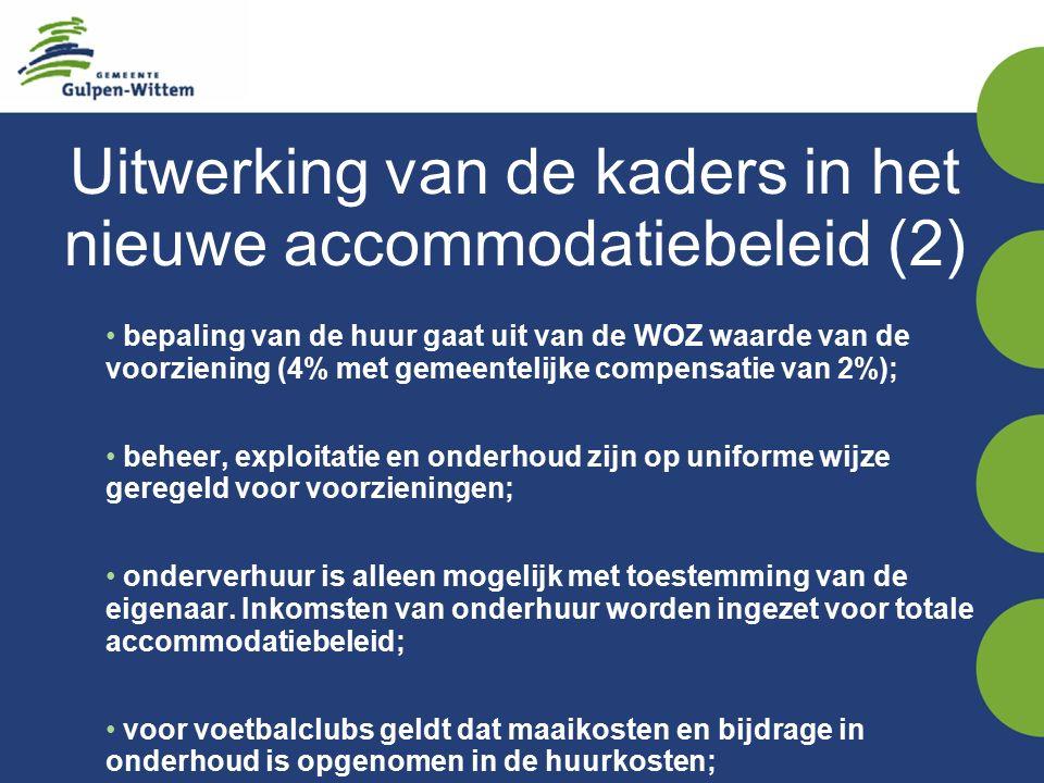 Uitwerking van de kaders in het nieuwe accommodatiebeleid (2) bepaling van de huur gaat uit van de WOZ waarde van de voorziening (4% met gemeentelijke compensatie van 2%); beheer, exploitatie en onderhoud zijn op uniforme wijze geregeld voor voorzieningen; onderverhuur is alleen mogelijk met toestemming van de eigenaar.