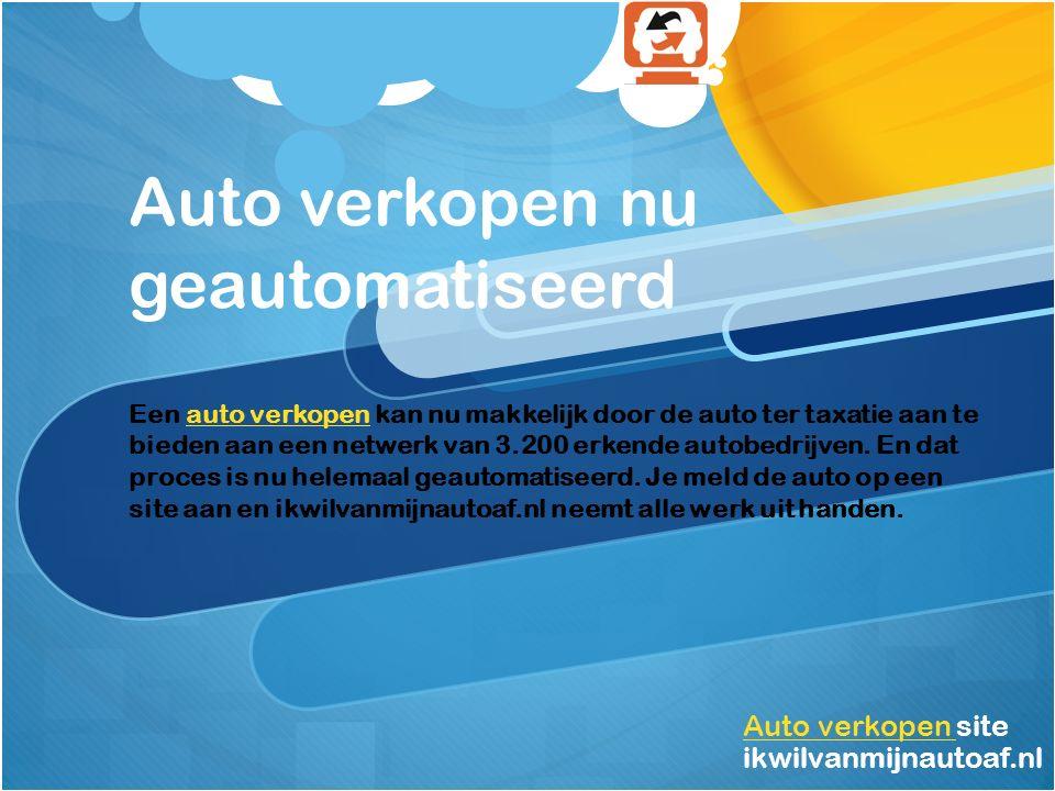 Auto verkopen nu geautomatiseerd Auto verkopen Auto verkopen site ikwilvanmijnautoaf.nl Een auto verkopen kan nu makkelijk door de auto ter taxatie aan te bieden aan een netwerk van 3.200 erkende autobedrijven.