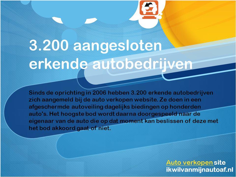 3.200 aangesloten erkende autobedrijven Auto verkopen Auto verkopen site ikwilvanmijnautoaf.nl Sinds de oprichting in 2006 hebben 3.200 erkende autobedrijven zich aangemeld bij de auto verkopen website.