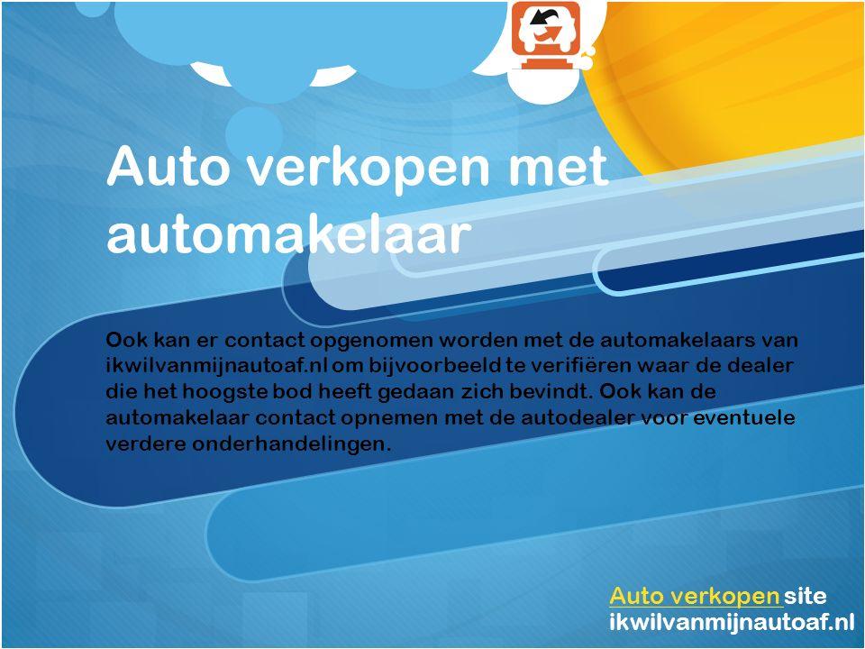 Auto verkopen met automakelaar Auto verkopen Auto verkopen site ikwilvanmijnautoaf.nl Ook kan er contact opgenomen worden met de automakelaars van ikwilvanmijnautoaf.nl om bijvoorbeeld te verifiëren waar de dealer die het hoogste bod heeft gedaan zich bevindt.