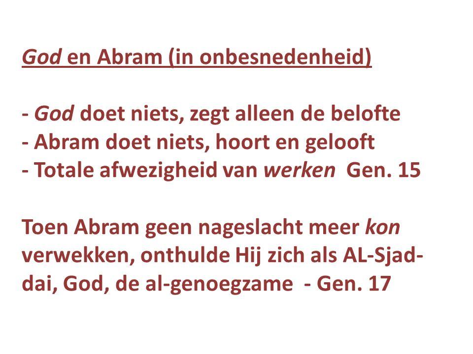 God en Abram (in onbesnedenheid) - God doet niets, zegt alleen de belofte - Abram doet niets, hoort en gelooft - Totale afwezigheid van werken Gen.