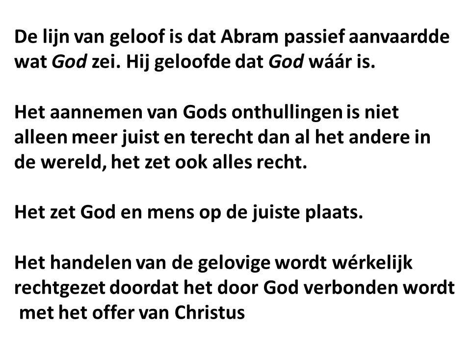 De lijn van geloof is dat Abram passief aanvaardde wat God zei.