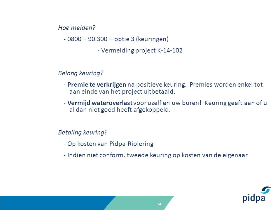 14 Hoe melden? - 0800 – 90.300 – optie 3 (keuringen) - Vermelding project K-14-102 Belang keuring? - Premie te verkrijgen na positieve keuring. Premie