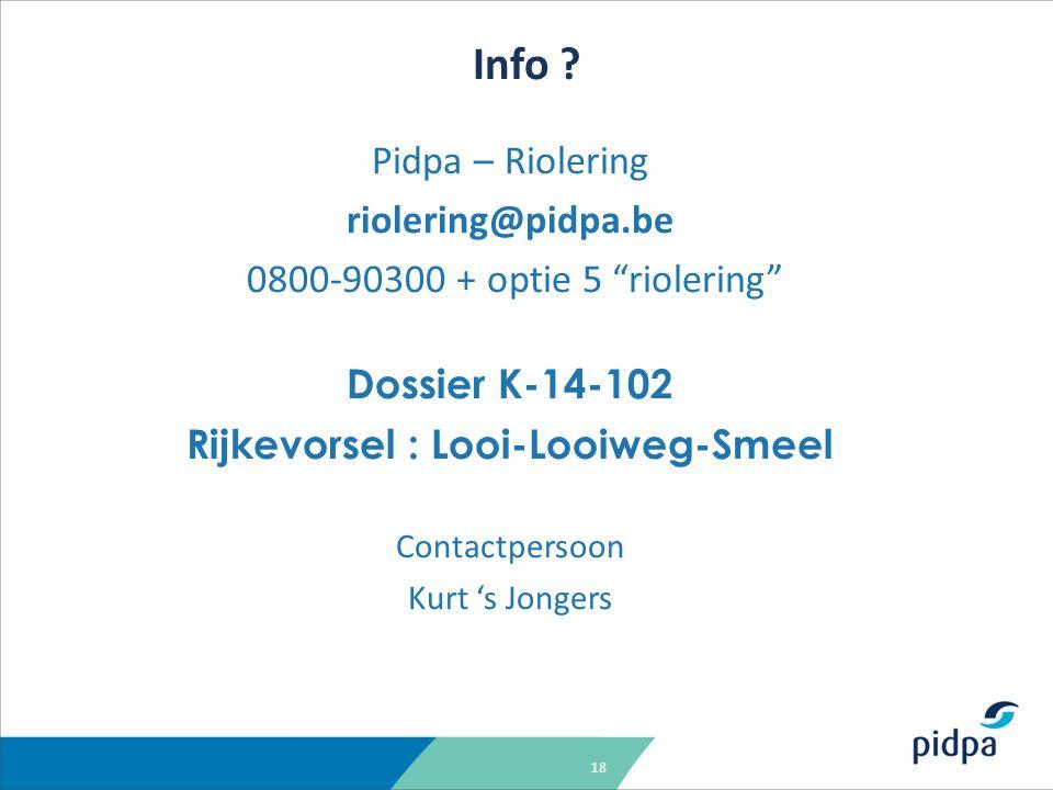 18 Pidpa – Riolering riolering@pidpa.be 0800-90300 + optie 5 riolering Dossier K-14-102 Rijkevorsel : Looi-Looiweg-Smeel Contactpersoon Kurt 's Jongers Info ?