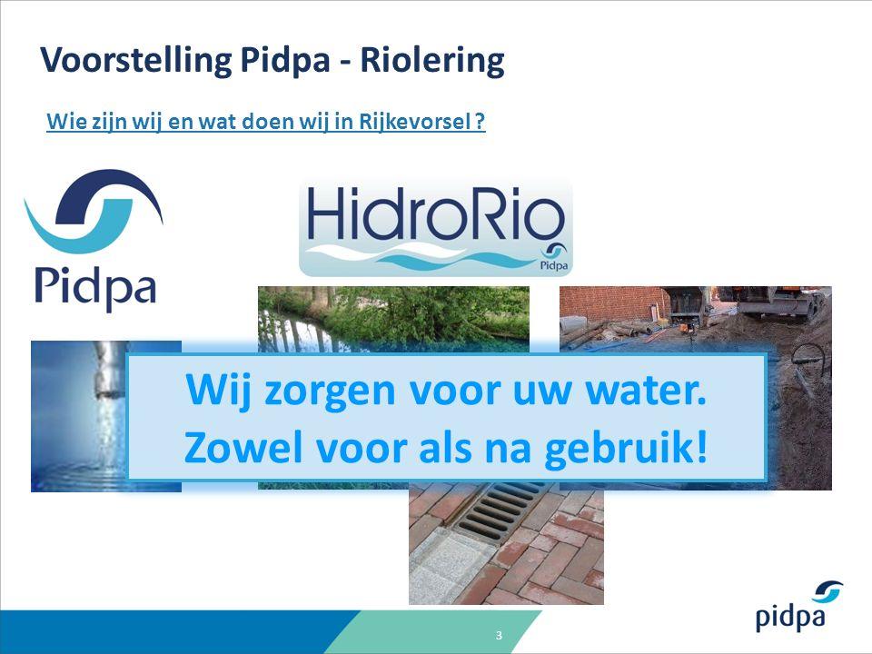 3 Wie zijn wij en wat doen wij in Rijkevorsel ? Voorstelling Pidpa - Riolering Wij zorgen voor uw water. Zowel voor als na gebruik!