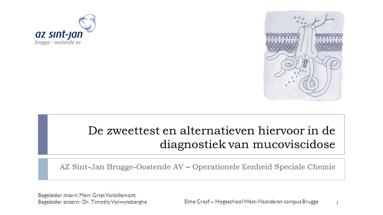 De zweettest en alternatieven hiervoor in de diagnostiek van mucoviscidose AZ Sint-Jan Brugge-Oostende AV – Operationele Eenheid Speciale Chemie Eline Creyf – Hogeschool West-Vlaanderen campus Brugge 1 Begeleider intern: Mevr.