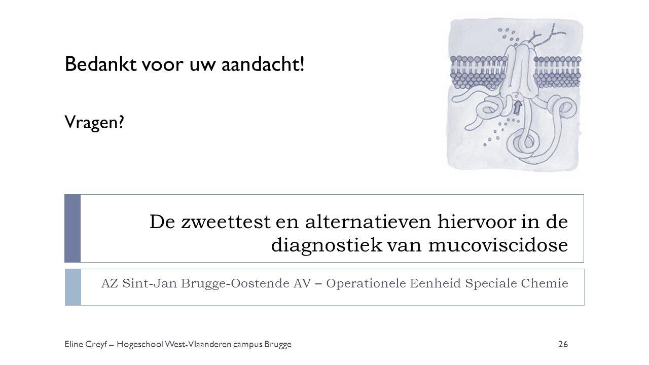 De zweettest en alternatieven hiervoor in de diagnostiek van mucoviscidose AZ Sint-Jan Brugge-Oostende AV – Operationele Eenheid Speciale Chemie Eline Creyf – Hogeschool West-Vlaanderen campus Brugge26 Bedankt voor uw aandacht.