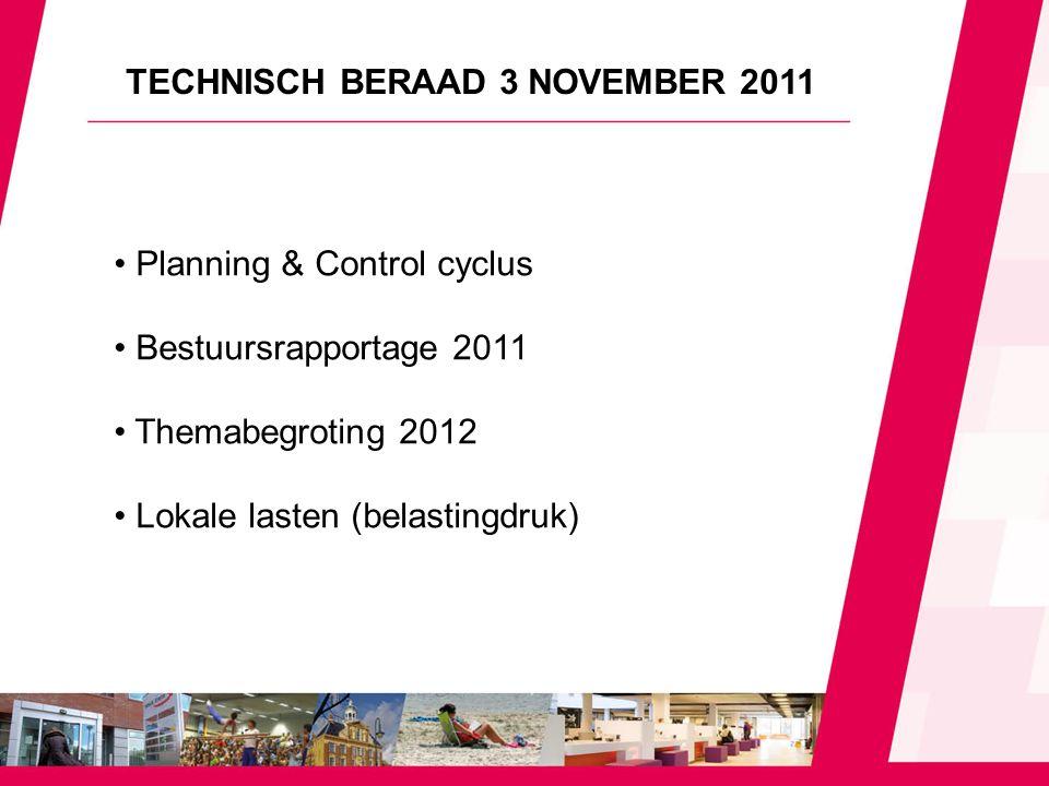 Planning & Control cyclus Bestuursrapportage 2011 Themabegroting 2012 Lokale lasten (belastingdruk) TECHNISCH BERAAD 3 NOVEMBER 2011