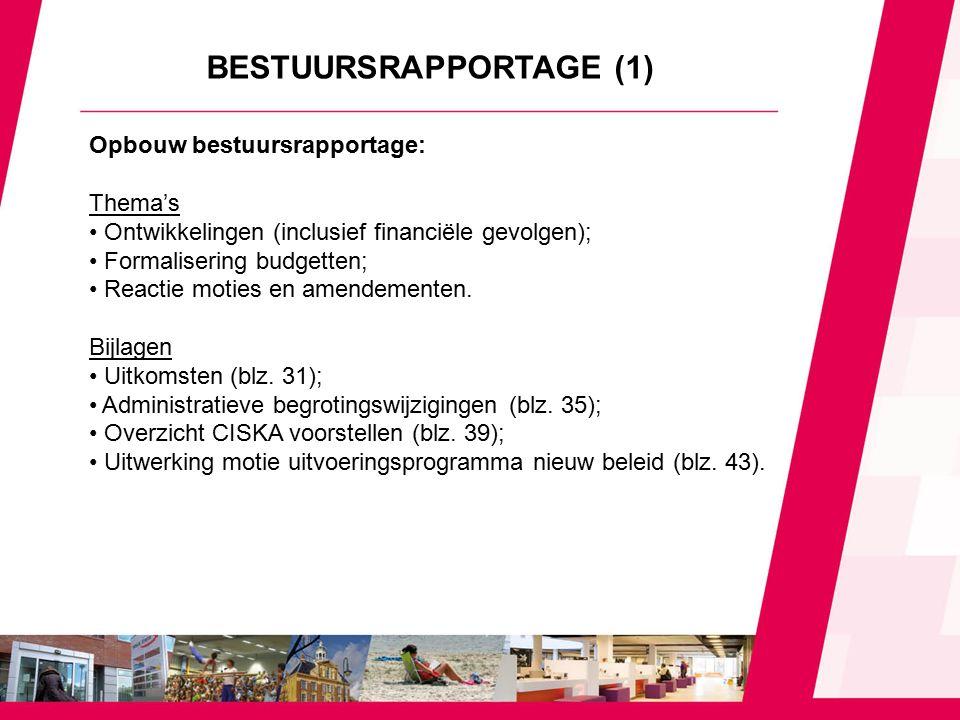 BESTUURSRAPPORTAGE (1) Opbouw bestuursrapportage: Thema's Ontwikkelingen (inclusief financiële gevolgen); Formalisering budgetten; Reactie moties en amendementen.