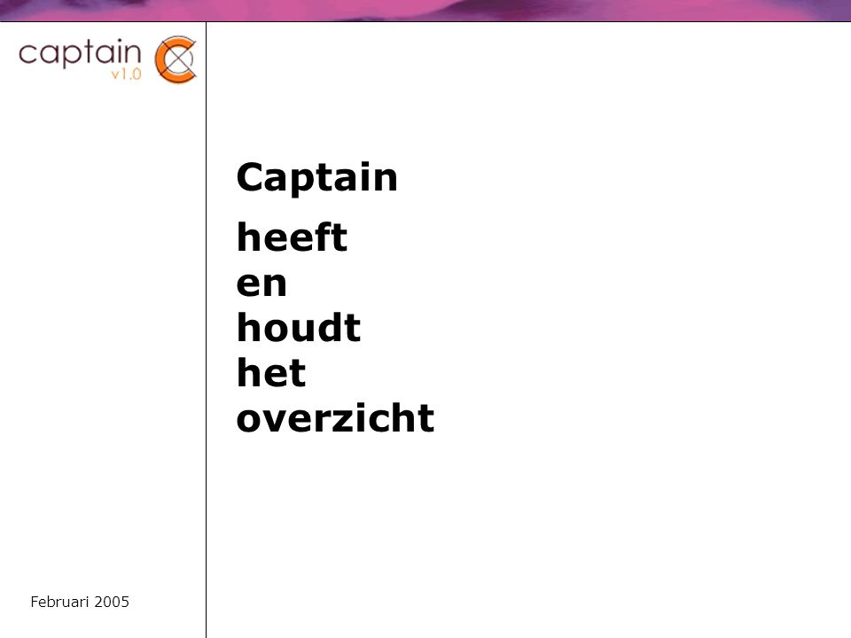 Captain heeft en houdt het overzicht Februari 2005
