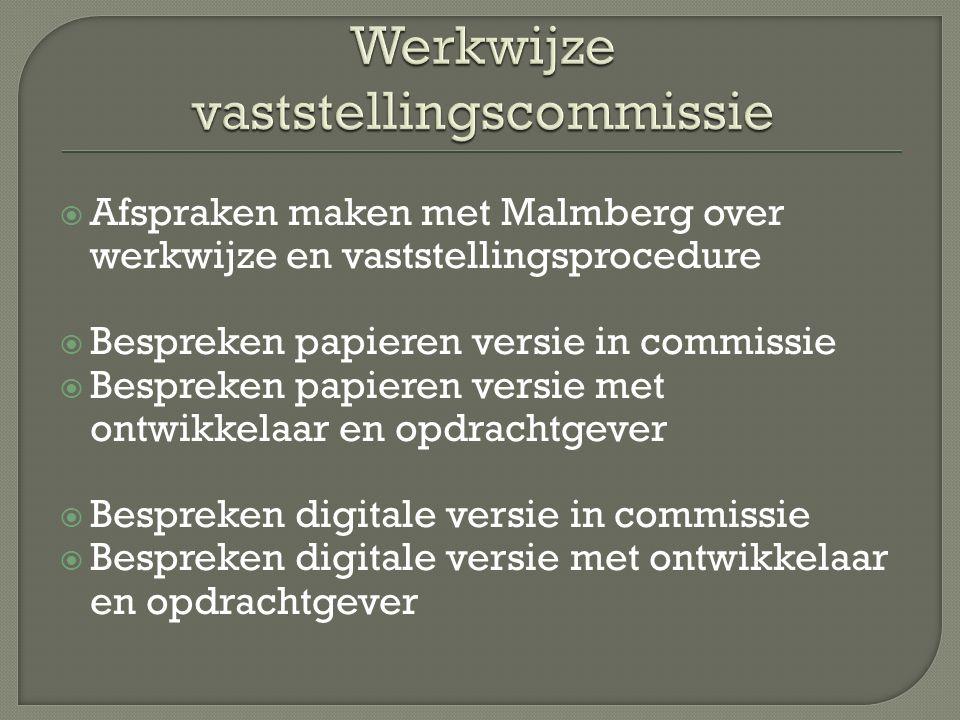  Afspraken maken met Malmberg over werkwijze en vaststellingsprocedure  Bespreken papieren versie in commissie  Bespreken papieren versie met ontwi