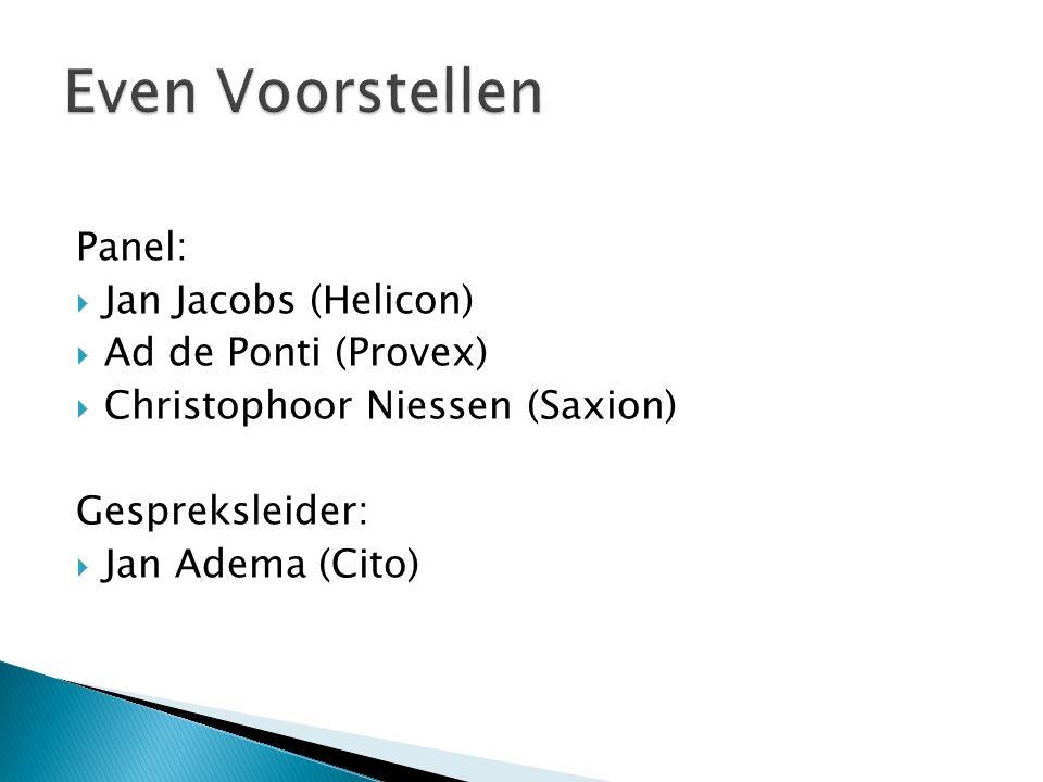 Panel:  Jan Jacobs (Helicon)  Ad de Ponti (Provex)  Christophoor Niessen (Saxion) Gespreksleider:  Jan Adema (Cito)