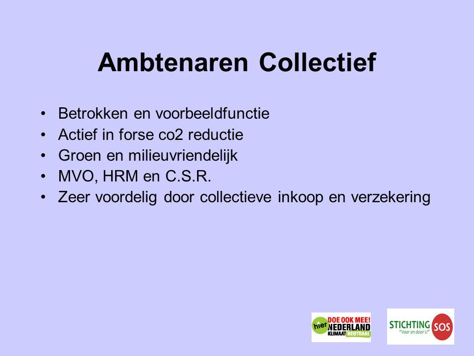 Ambtenaren Collectief Betrokken en voorbeeldfunctie Actief in forse co2 reductie Groen en milieuvriendelijk MVO, HRM en C.S.R.