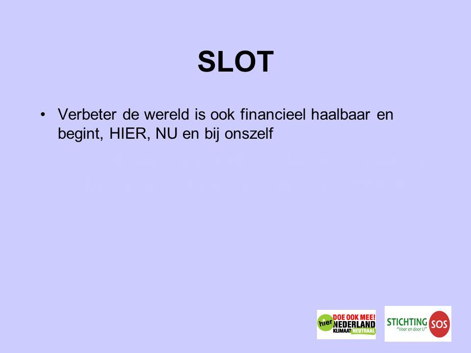 SLOT Verbeter de wereld is ook financieel haalbaar en begint, HIER, NU en bij onszelf /www.belastingdienst.nl/zakelijk/investeringsr egelingen/investeringsregelingen-04.html/www.belastingdienst.nl/zakelijk/investeringsr egelingen/investeringsregelingen-04.html