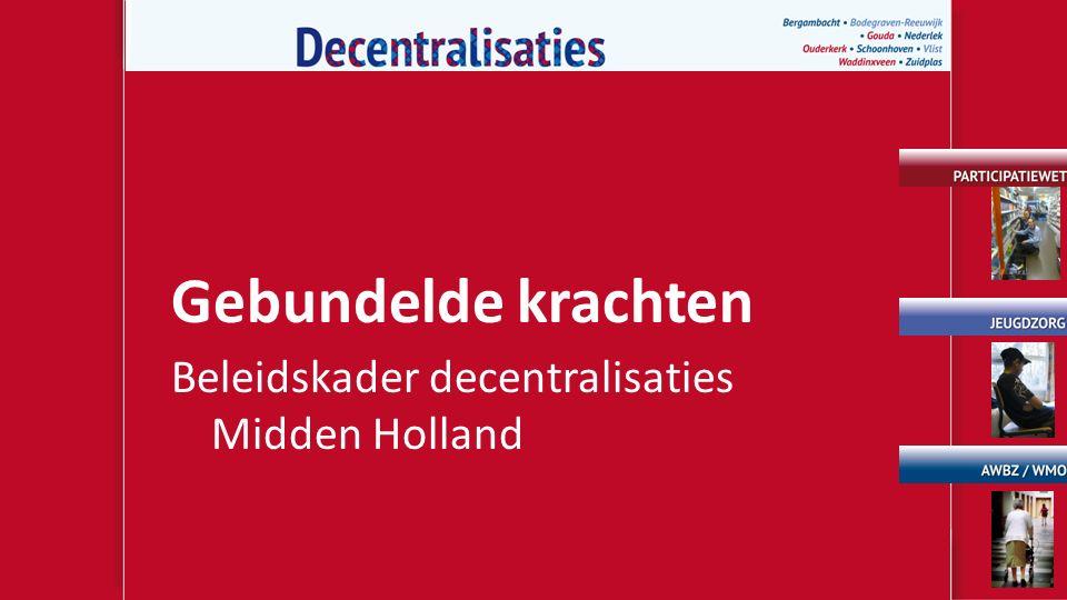 Gebundelde krachten Beleidskader decentralisaties Midden Holland