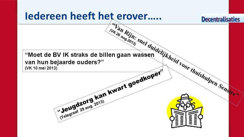 """Iedereen heeft het erover….. """"Van Rijn: snel duidelijkheid voor thuishulpen Sensire"""" (VK 26 aug.2013) """"Moet de BV IK straks de billen gaan wassen van"""