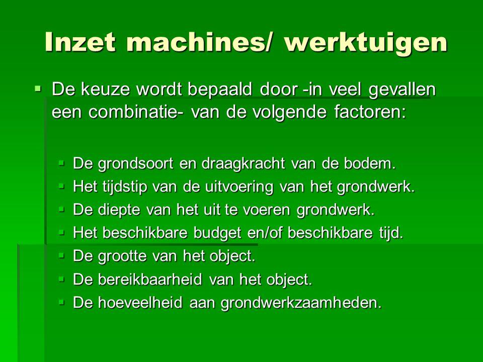 Inzet machines/ werktuigen  De keuze wordt bepaald door -in veel gevallen een combinatie- van de volgende factoren:  De grondsoort en draagkracht va