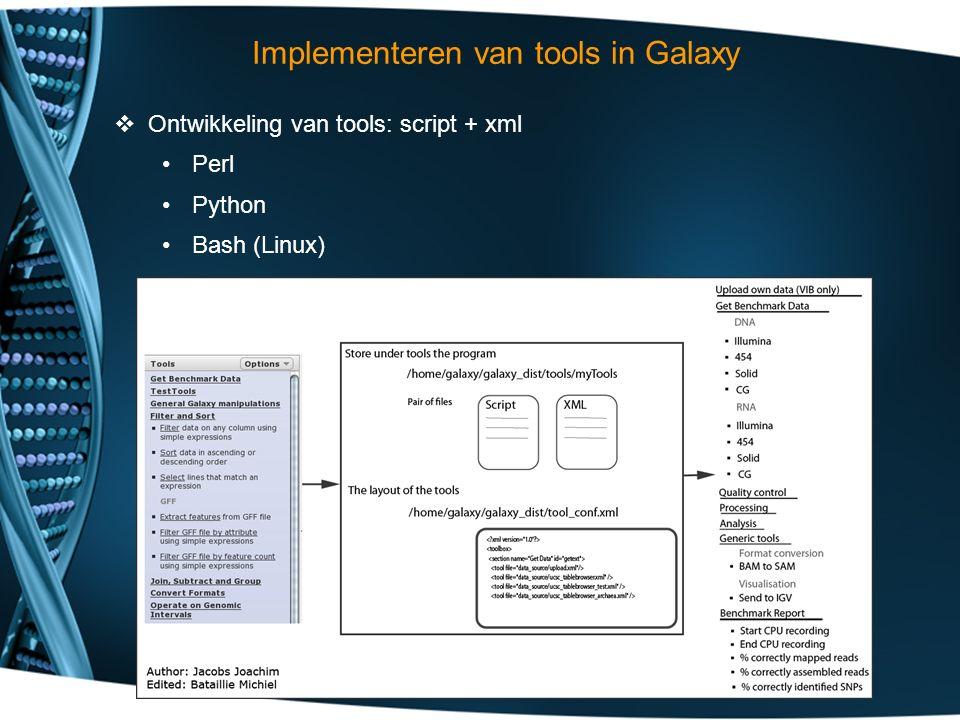  Ontwikkeling van tools: script + xml Perl Python Bash (Linux) Implementeren van tools in Galaxy