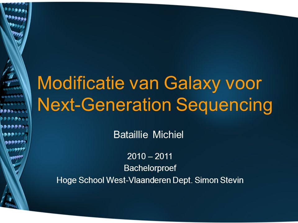 Modificatie van Galaxy voor Next-Generation Sequencing Bataillie Michiel 2010 – 2011 Bachelorproef Hoge School West-Vlaanderen Dept. Simon Stevin