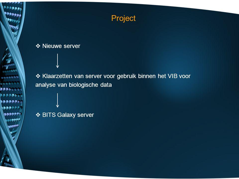 Project  Nieuwe server  Klaarzetten van server voor gebruik binnen het VIB voor analyse van biologische data  BITS Galaxy server