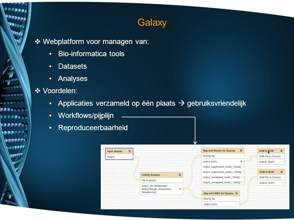  Webplatform voor managen van: Bio-informatica tools Datasets Analyses  Voordelen: Applicaties verzameld op één plaats  gebruiksvriendelijk Workflows/pijplijn Reproduceerbaarheid Galaxy