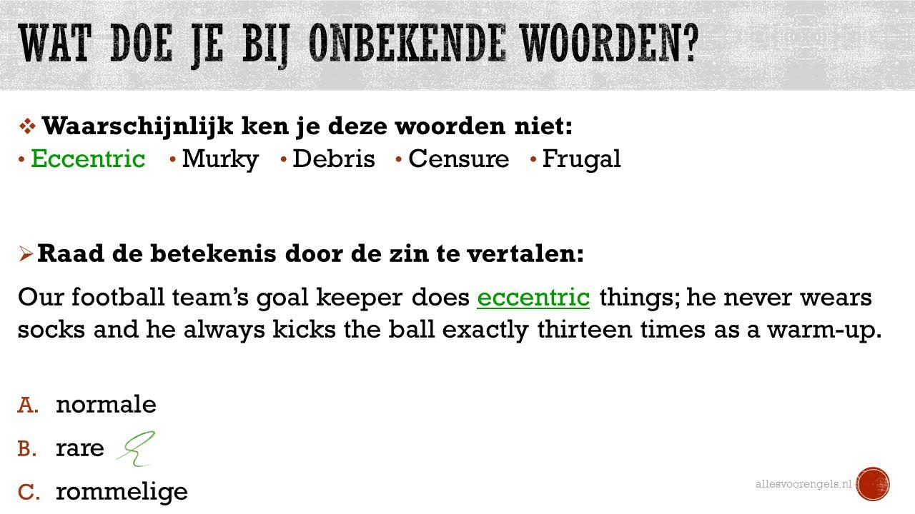 allesvoorengels.nl Eccentric Murky Debris Frugal Censure  Waarschijnlijk ken je deze woorden niet:  Raad de betekenis door de zin te vertalen: Our f