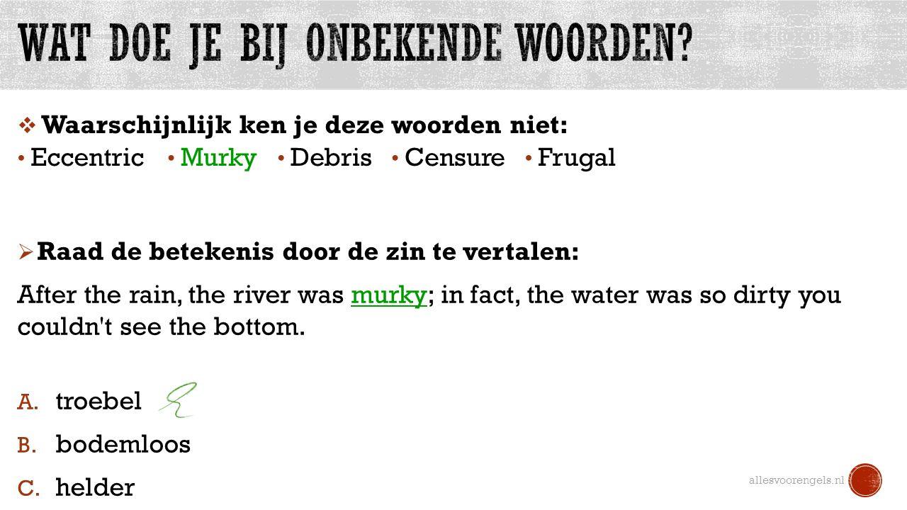 allesvoorengels.nl Eccentric Murky Debris Frugal Censure  Waarschijnlijk ken je deze woorden niet:  Raad de betekenis door de zin te vertalen: After