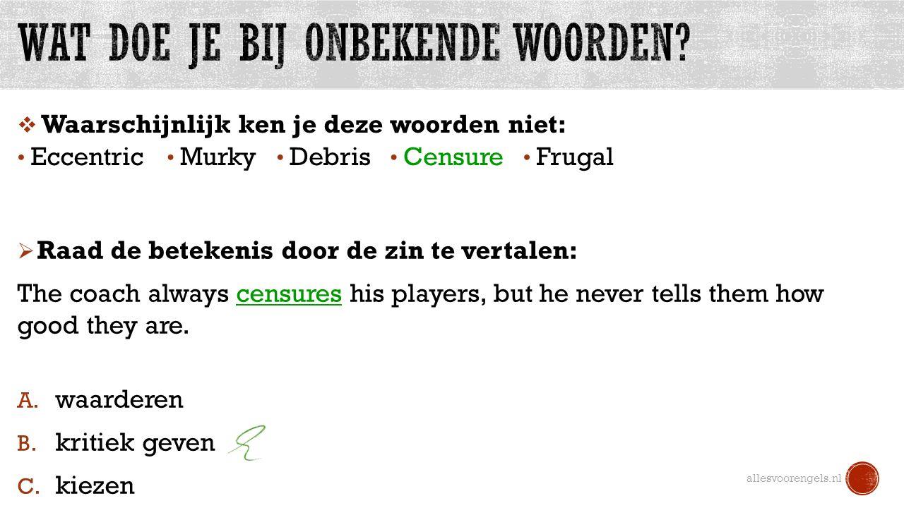 allesvoorengels.nl Eccentric Murky Debris Frugal Censure  Waarschijnlijk ken je deze woorden niet:  Raad de betekenis door de zin te vertalen: The c
