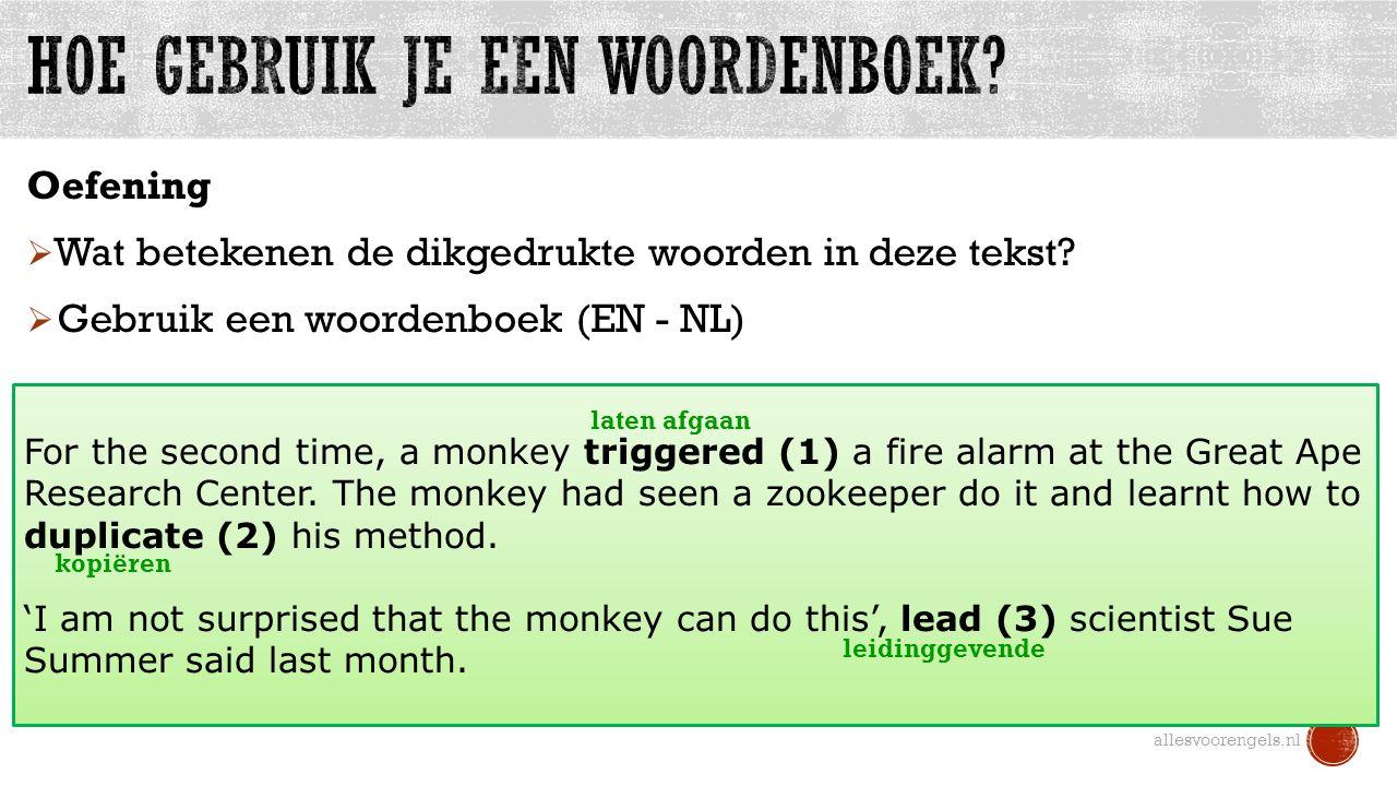 Oefening  Wat betekenen de dikgedrukte woorden in deze tekst?  Gebruik een woordenboek (EN - NL) allesvoorengels.nl For the second time, a monkey tr