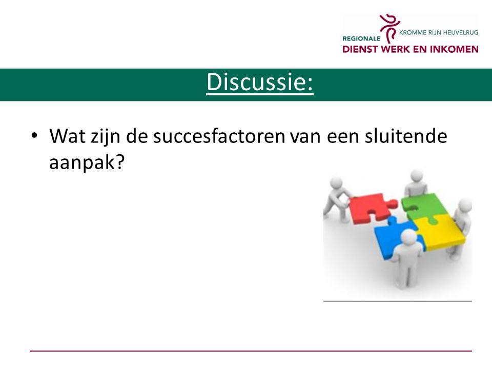 Wat zijn de succesfactoren van een sluitende aanpak Discussie: