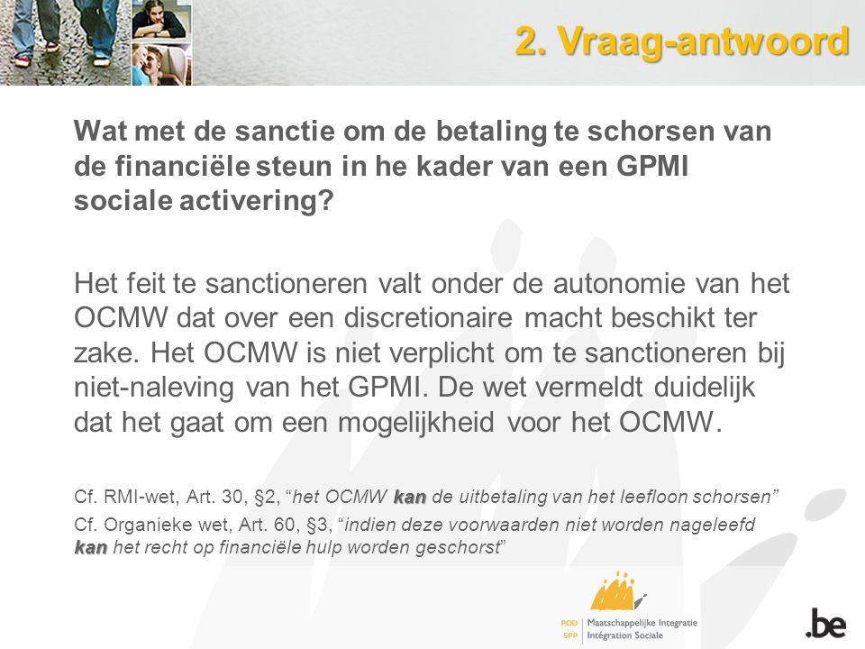 2. Vraag-antwoord Wat met de sanctie om de betaling te schorsen van de financiële steun in he kader van een GPMI sociale activering? Het feit te sanct